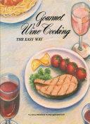 Gourmet Wine Cooking the Easy Way