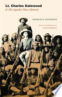 Lt  Charles Gatewood and His Apache Wars Memoir Book