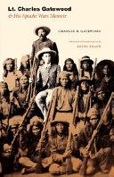 Lt  Charles Gatewood and His Apache Wars Memoir