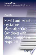 Novel Luminescent Crystalline Materials of Gold I  Complexes with Stimuli Responsive Properties Book