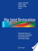 """Hip Joint Restoration: Worldwide Advances in Arthroscopy, Arthroplasty, Osteotomy and Joint Preservation Surgery"" by Joseph C. McCarthy, Philip C. Noble, Richard N. Villar"