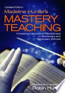 Madeline Hunter s Mastery Teaching Book