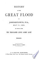 History of the Great Flood in Johnstown  Pa   May 31  1889