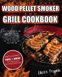 The Ultimate Wood Pellet Smoker and Grill Cookbook
