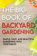 The Big Book Of Backyard Gardening simple  Easy  And Beautiful Gardening With Vegetables