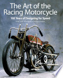 The Art of the Racing Motorcycle  : 100 Years of Designing for Speed