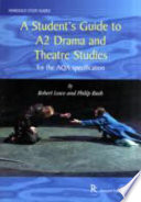 A Student s Guide to A2 Drama and Theatre Studies for the AQA Specification