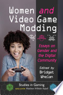 """Women and Video Game Modding: Essays on Gender and the Digital Community"" by Bridget Whelan, Matthew Wilhelm Kapell"