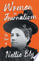 Women in Journalism   The Best of Nellie Bly