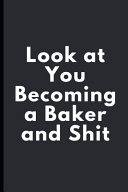 Look at You Becoming a Baker and Shit