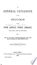 A General Catalogue Of The Books In The South Africa Public Library With A List Of Donors Office Bearers And The Regulations Of The Institution Compiled By The Librarian Frederick Maskew
