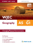 WJEC AS Geography Student Unit Guide New Edition  Unit G1 Changing Physical Environments