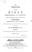 The Truth of the Bible Considered and Evinced: Being the Substance of Two Introductory Lectures Preached at St. Ann's, Lancaster