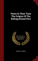 Peace in Their Time the Origins of the Kellogg Briand Pact