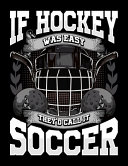 If Hockey Was Easy They d Call It Soccer
