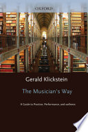 """The Musician's Way: A Guide to Practice, Performance, and Wellness: A Guide to Practice, Performance, and Wellness"" by Gerald Klickstein"