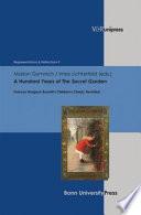 A Hundred Years of the Secret Garden  : Frances Hodgson Burnett's Children's Classic Revisited