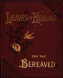 Leaves of healing for the bereaved  extr  from various writers   ed  by A  Guthrie