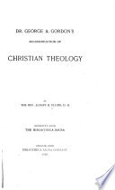 Dr. George A. Gordon's Reconstruction of Christian Theology ...