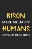 Bison Make Me Happy Humans Make My Head Hurt