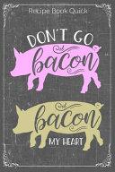 Don t Go Bacon  Bacon My Heart