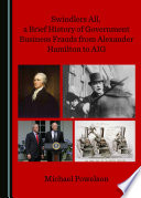 Swindlers All  a Brief History of Government Business Frauds from Alexander Hamilton to AIG Book PDF