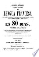 Nuevo método teórico y práctico de lengua francesa  : el mas completo de todos ... para aprender ... á traducir, escribir y hablar esta lengua en 80 dias