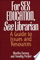 """""""For Sex Education, See Librarian: A Guide to Issues and Resources"""" by Martha Cornog, Timothy Perper"""