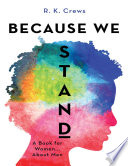 Because We Stand  A Book for Women    About Men Book PDF