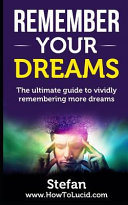 Remember Your Dreams  The Ultimate Guide to Vividly Remembering More Dreams