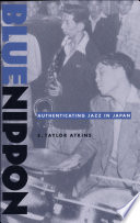 """""""Blue Nippon: Authenticating Jazz in Japan"""" by E. Taylor Atkins"""