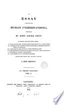 An essay concerning human understanding. To which are now first added, i. an analysis of mr. Locke's doctrine of ideas [&c., incl. some] extr. from the author's works