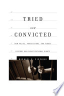 Tried and Convicted  : How Police, Prosecutors, and Judges Destroy Our Constitutional Rights