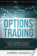 Options Trading: Quick Starters Guide To Options Trading