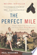 """The Perfect Mile: Three Athletes, One Goal, and Less Than Four Minutes to Achieve It"" by Neal Bascomb"