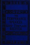 The temperance speaker  or  The good templars  reciter