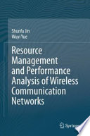 Resource Management and Performance Analysis of Wireless Communication Networks