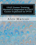 LSAT Games Training Manual  Companion to LSAT Games Explained on DVD