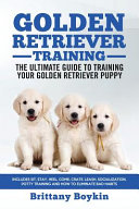 Golden Retriever Training   the Ultimate Guide to Training Your Golden Retriever Puppy