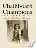 Chalkboard Champions: Twelve Remarkable Teachers Who Educated America's Disenfranchised Students
