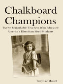 Chalkboard Champions  Twelve Remarkable Teachers Who Educated America s Disenfranchised Students