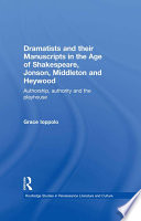 Dramatists and Their Manuscripts in the Age of Shakespeare, Jonson, Middleton and Heywood  : Authorship, Authority and the Playhouse