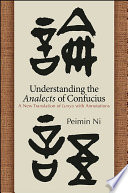 """""""Understanding the Analects of Confucius: A New Translation of Lunyu with Annotations"""" by Peimin Ni"""