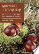 """Midwest Foraging: 115 Wild and Flavorful Edibles from Burdock to Wild Peach"" by Lisa M. Rose"