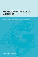 Manhood in the Age of Aquarius