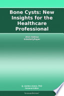 Bone Cysts New Insights For The Healthcare Professional 2011 Edition