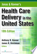 """Jonas and Kovner's Health Care Delivery in the United States, Tenth Edition"" by Anthony R. Kovner, PhD, James Knickman, Steven Jonas"