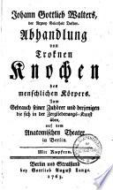 Johann Gottlieb Walters Abhandlung von trocknen Knochen des menschlichen Körpers