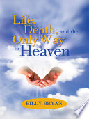 Life Death And The Only Way To Heaven