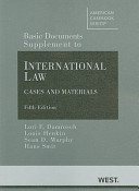 Basic Documents Supplement to International Law, Cases and Materials, Fifth Edition